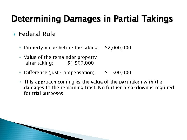Determining Damages in Partial Takings Federal Rule ◦ Property Value before the taking: $2,