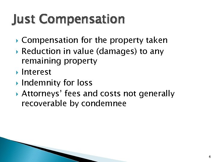 Just Compensation for the property taken Reduction in value (damages) to any remaining property