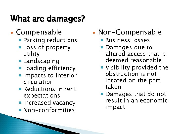 What are damages? Compensable Parking reductions Loss of property utility Landscaping Loading efficiency Impacts