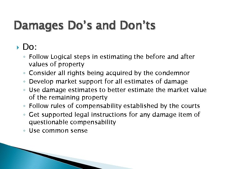 Damages Do's and Don'ts Do: ◦ Follow Logical steps in estimating the before and