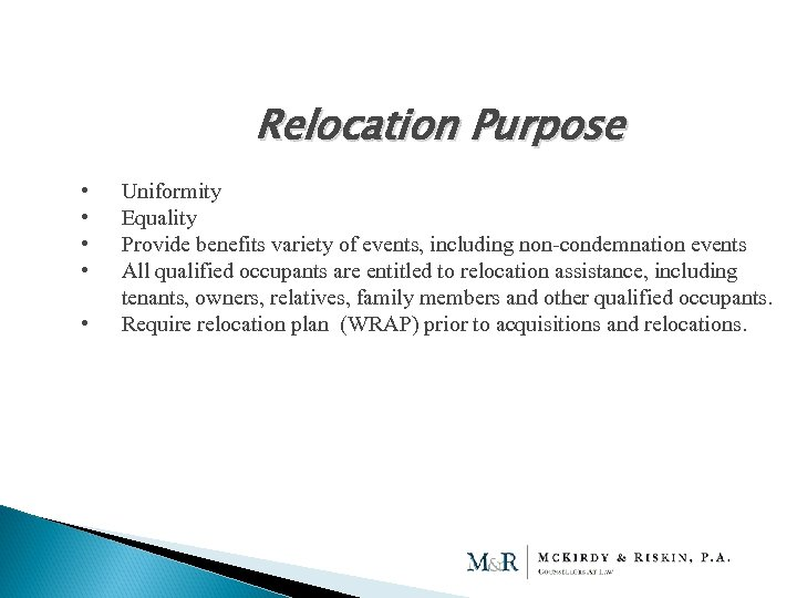 Relocation Purpose • • • Uniformity Equality Provide benefits variety of events, including non-condemnation