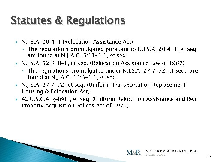 Statutes & Regulations N. J. S. A. 20: 4 -1 (Relocation Assistance Act) ◦