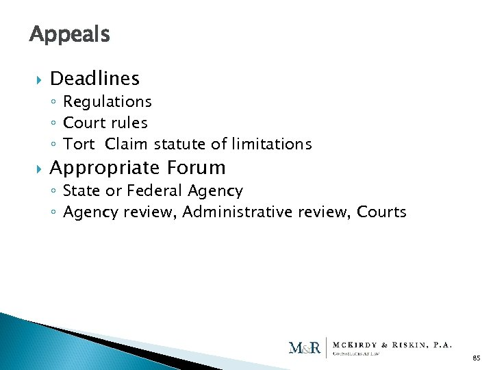 Appeals Deadlines ◦ Regulations ◦ Court rules ◦ Tort Claim statute of limitations Appropriate