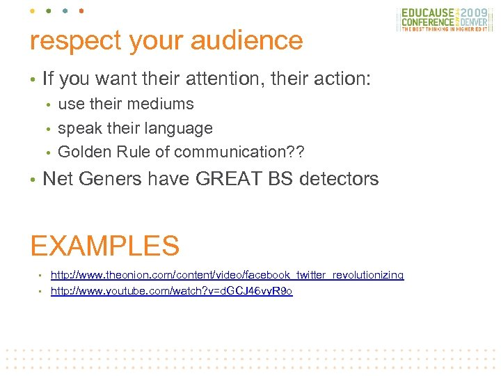 respect your audience If you want their attention, their action: • use their mediums