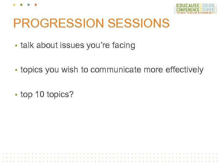 PROGRESSION SESSIONS • talk about issues you're facing • topics you wish to communicate