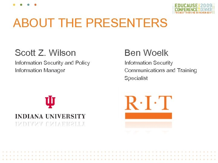 ABOUT THE PRESENTERS Scott Z. Wilson Ben Woelk Information Security and Policy Information Manager