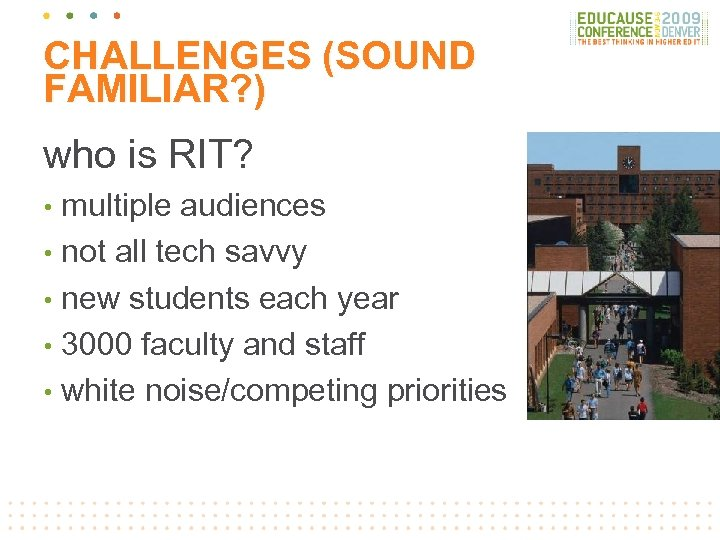 CHALLENGES (SOUND FAMILIAR? ) who is RIT? multiple audiences • not all tech savvy