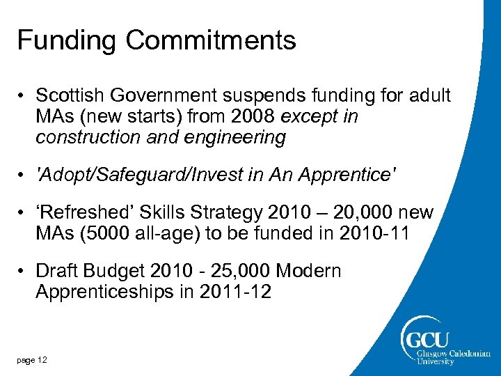 Funding Commitments • Scottish Government suspends funding for adult MAs (new starts) from 2008