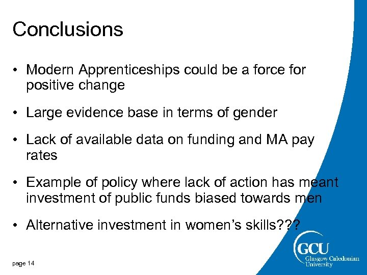 Conclusions • Modern Apprenticeships could be a force for positive change • Large evidence