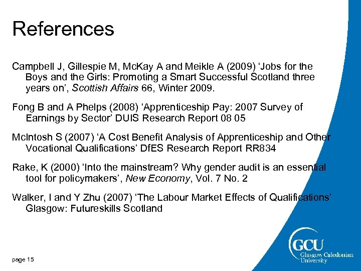 References Campbell J, Gillespie M, Mc. Kay A and Meikle A (2009) 'Jobs for