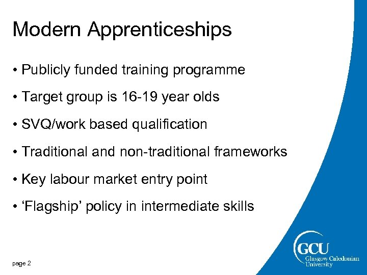 Modern Apprenticeships • Publicly funded training programme • Target group is 16 -19 year