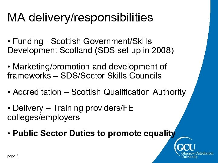 MA delivery/responsibilities • Funding - Scottish Government/Skills Development Scotland (SDS set up in 2008)