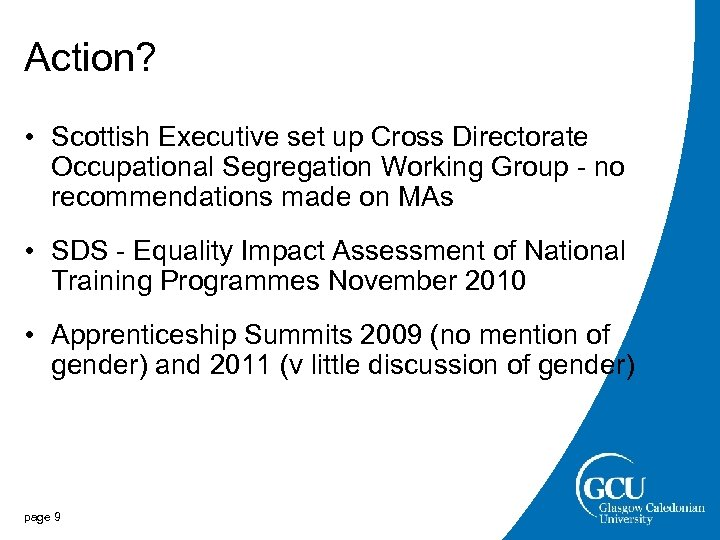 Action? • Scottish Executive set up Cross Directorate Occupational Segregation Working Group - no