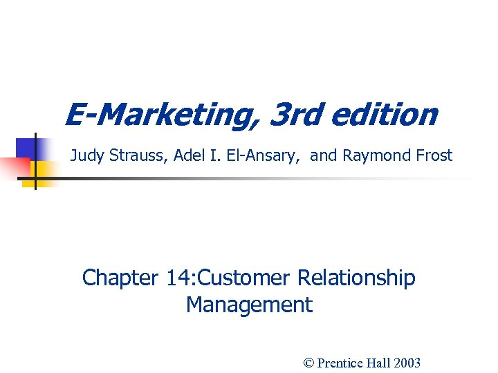 E-Marketing, 3 rd edition Judy Strauss, Adel I. El-Ansary, and Raymond Frost Chapter 14: