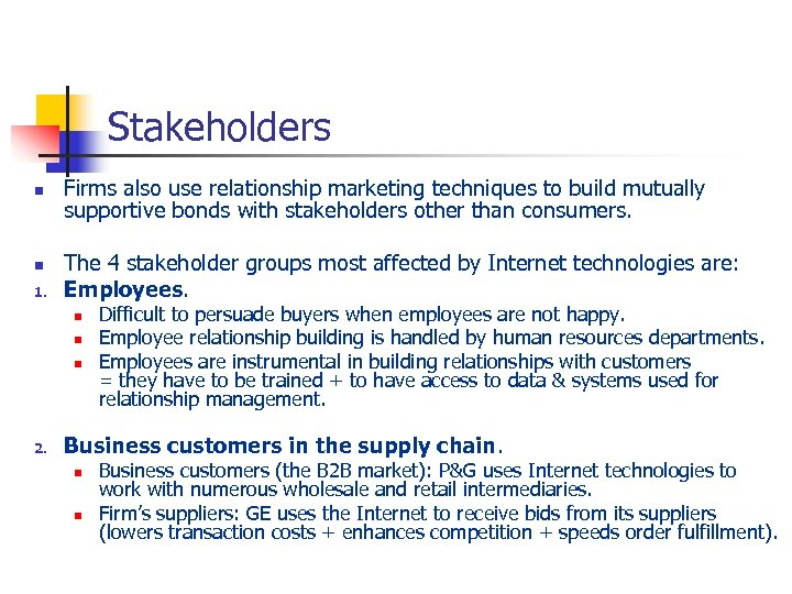 Stakeholders n n 1. Firms also use relationship marketing techniques to build mutually supportive