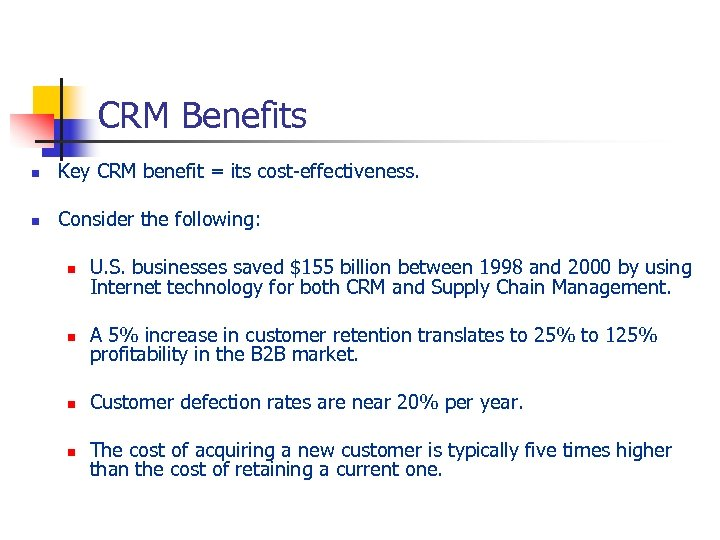 CRM Benefits n Key CRM benefit = its cost-effectiveness. n Consider the following: n