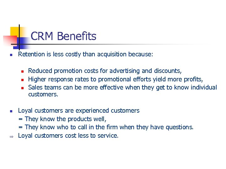 CRM Benefits n Retention is less costly than acquisition because: n n Þ Reduced