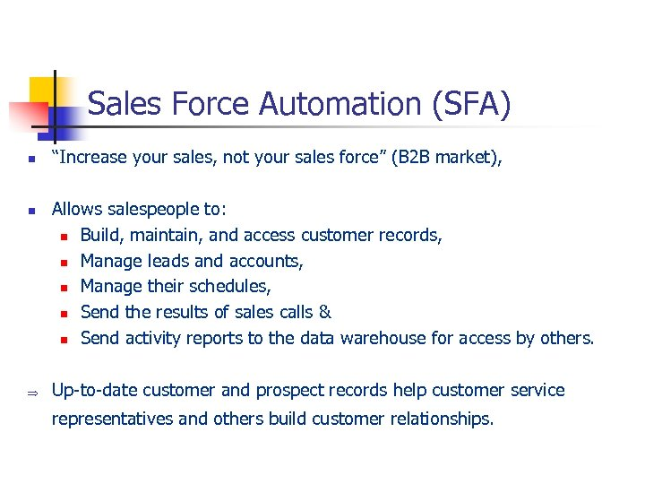 "Sales Force Automation (SFA) n n Þ ""Increase your sales, not your sales force"""