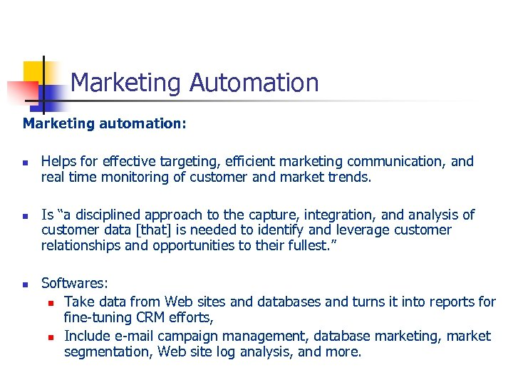 Marketing Automation Marketing automation: n n n Helps for effective targeting, efficient marketing communication,