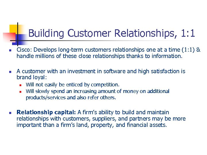 Building Customer Relationships, 1: 1 n n Cisco: Develops long-term customers relationships one at