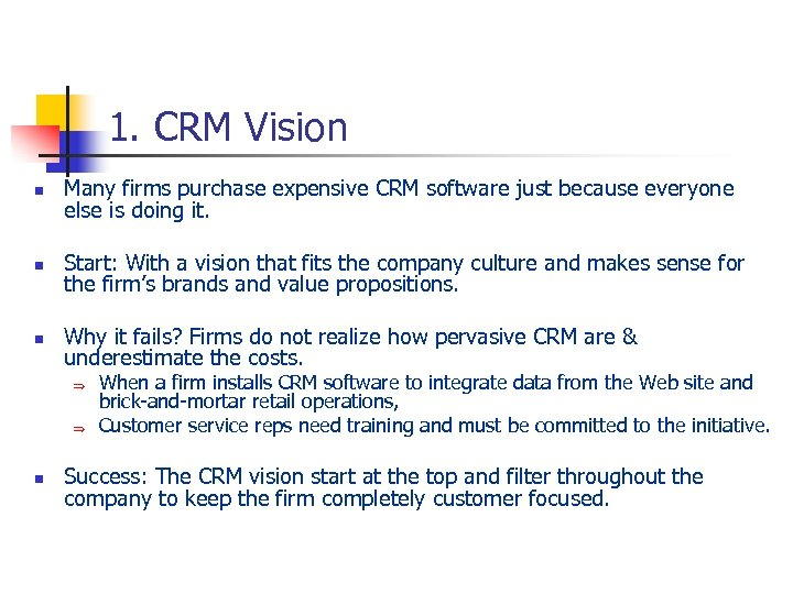 1. CRM Vision n Many firms purchase expensive CRM software just because everyone else