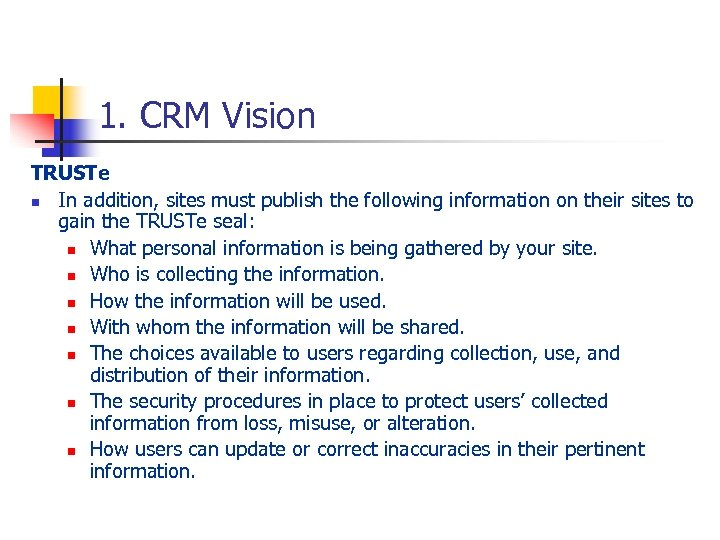 1. CRM Vision TRUSTe n In addition, sites must publish the following information on