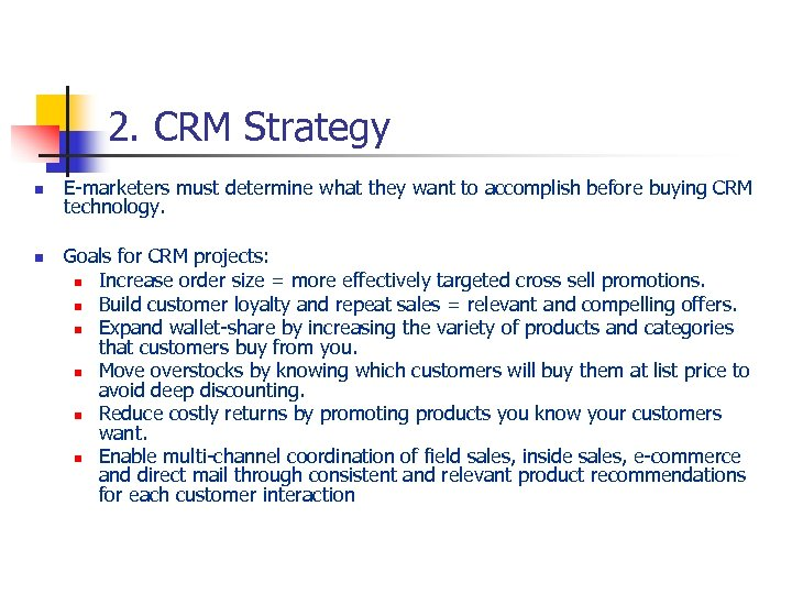 2. CRM Strategy n n E-marketers must determine what they want to accomplish before