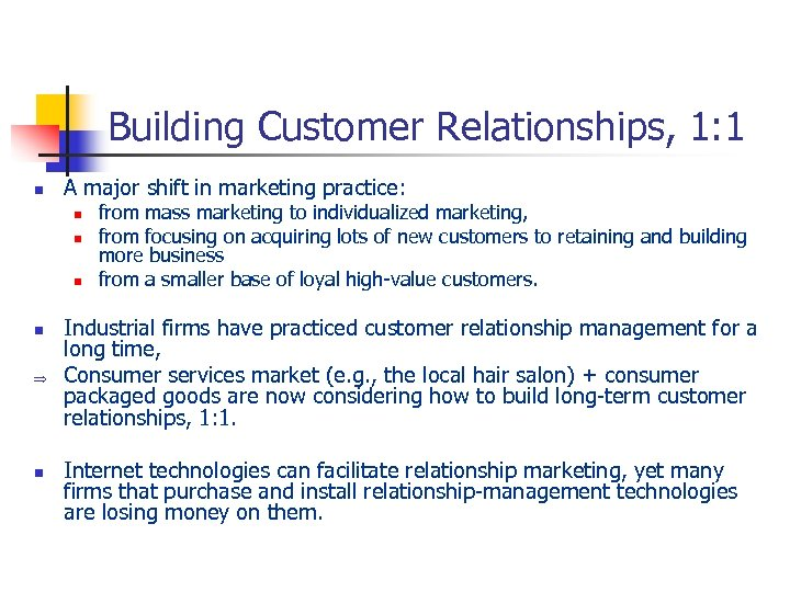 Building Customer Relationships, 1: 1 n A major shift in marketing practice: n n