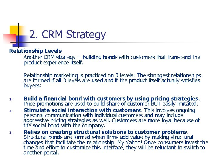 2. CRM Strategy Relationship Levels Another CRM strategy = building bonds with customers that