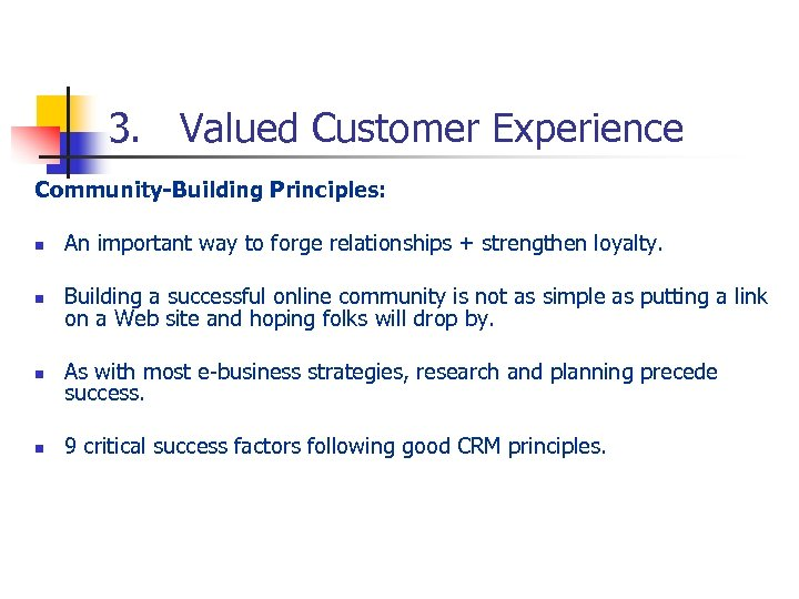 3. Valued Customer Experience Community-Building Principles: n An important way to forge relationships +