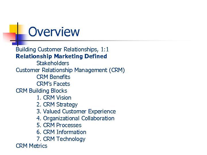 Overview Building Customer Relationships, 1: 1 Relationship Marketing Defined Stakeholders Customer Relationship Management (CRM)