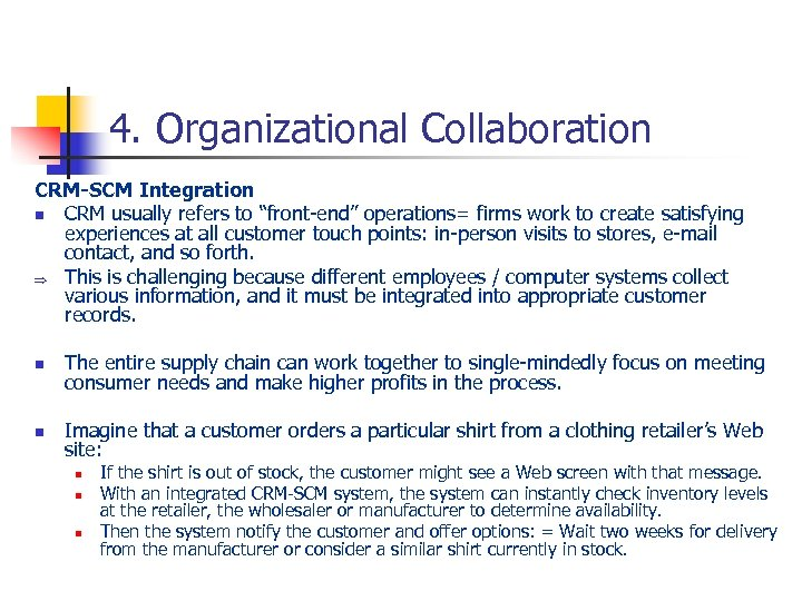 "4. Organizational Collaboration CRM-SCM Integration n CRM usually refers to ""front-end"" operations= firms work"