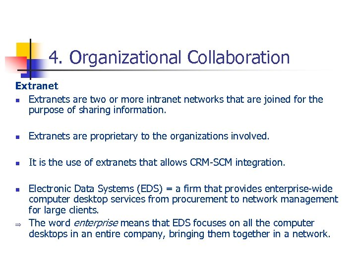 4. Organizational Collaboration Extranets are two or more intranet networks that are joined for