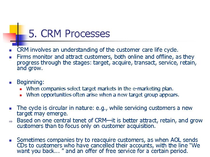 5. CRM Processes n CRM involves an understanding of the customer care life cycle.