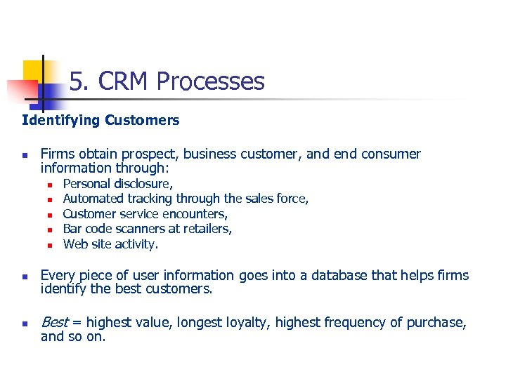 5. CRM Processes Identifying Customers n Firms obtain prospect, business customer, and end consumer