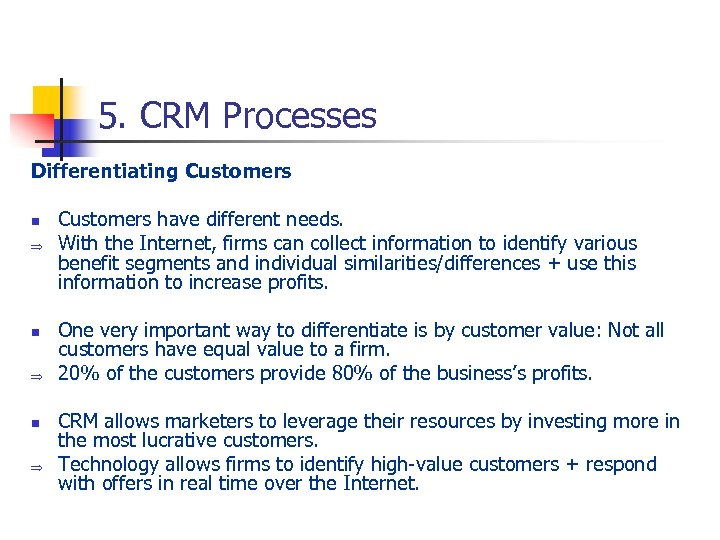 5. CRM Processes Differentiating Customers n Þ n Þ Customers have different needs. With