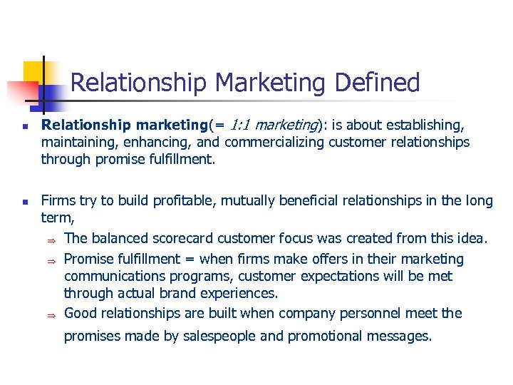 Relationship Marketing Defined n n Relationship marketing(= 1: 1 marketing): is about establishing, maintaining,