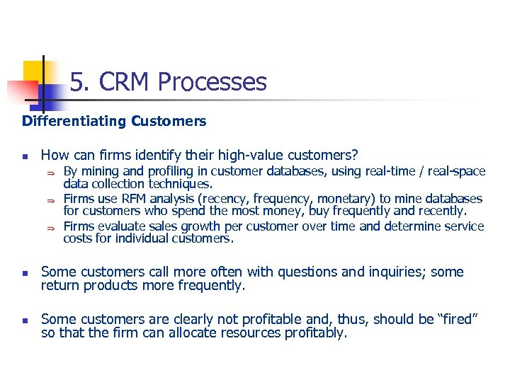 5. CRM Processes Differentiating Customers n How can firms identify their high-value customers? Þ