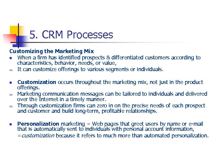 5. CRM Processes Customizing the Marketing Mix n When a firm has identified prospects