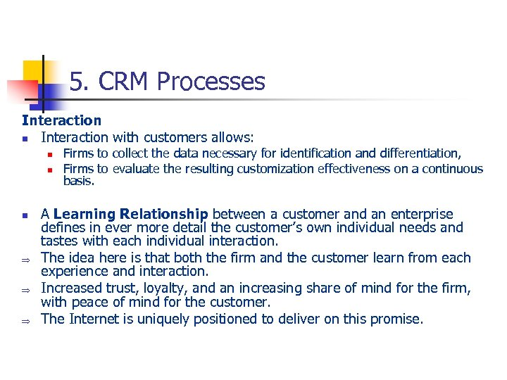 5. CRM Processes Interaction n Interaction with customers allows: n n n Þ Þ