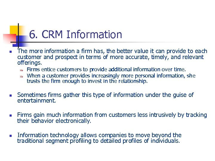 6. CRM Information n The more information a firm has, the better value it