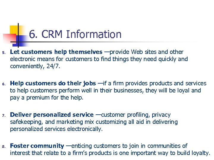6. CRM Information 5. 6. 7. 8. Let customers help themselves —provide Web sites