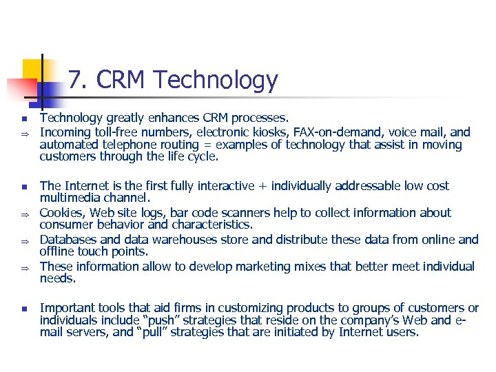 7. CRM Technology n Þ Þ Þ n Technology greatly enhances CRM processes. Incoming