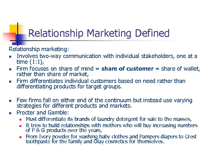 Relationship Marketing Defined Relationship marketing: n Involves two-way communication with individual stakeholders, one at