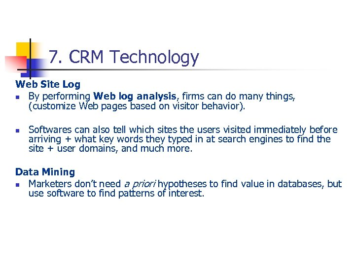 7. CRM Technology Web Site Log n By performing Web log analysis, firms can