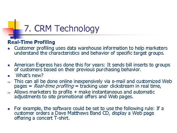 7. CRM Technology Real-Time Profiling n Customer profiling uses data warehouse information to help