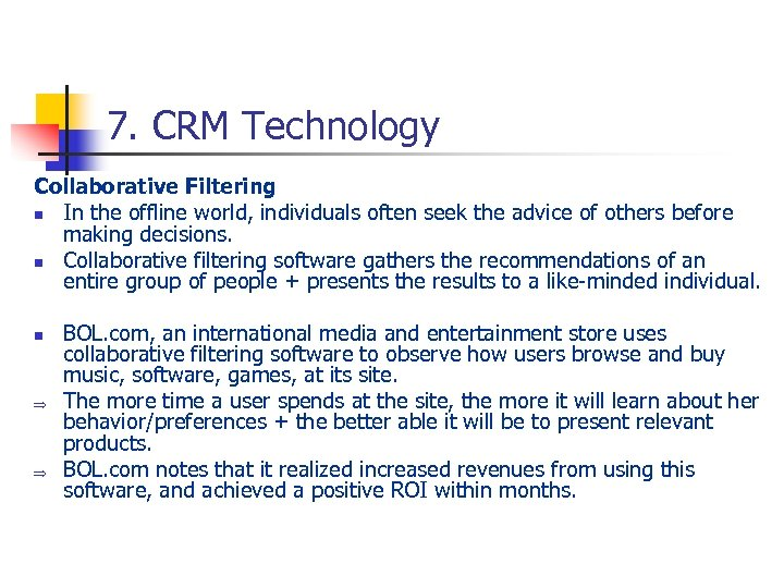 7. CRM Technology Collaborative Filtering n In the offline world, individuals often seek the