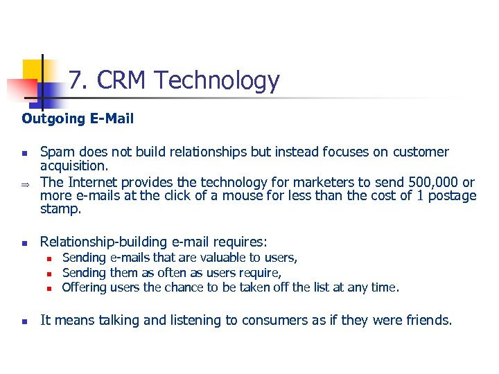 7. CRM Technology Outgoing E-Mail Þ Spam does not build relationships but instead focuses