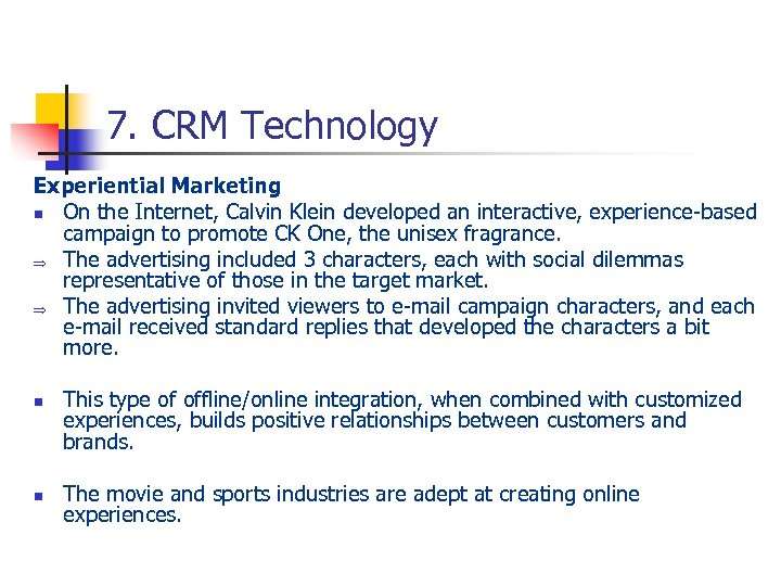7. CRM Technology Experiential Marketing n On the Internet, Calvin Klein developed an interactive,