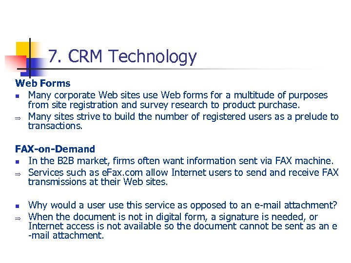 7. CRM Technology Web Forms n Many corporate Web sites use Web forms for